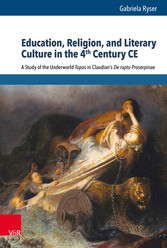 Education, Religion, and Literary Culture in the 4th Century CE A Study of the Underworld Topos in Claudian's De raptu Proserpinae
