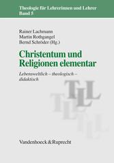 Christentum und Religionen elementar Lebensweltlich - theologisch - didaktisch