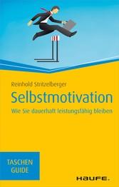 Selbstmotivation Wie Sie dauerhaft leistungsfähig bleiben