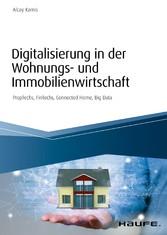 Digitalisierung in der Wohnungs- und Immobilienwirtschaft PropTechs, FinTechs, Connected Home, Big Data