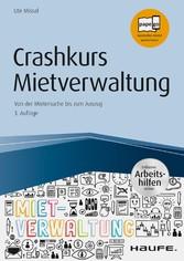 Crashkurs Mietverwaltung - inkl. Arbeitshilfen online Von der Mietersuche bis zum Auszug