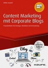 Content Marketing mit Corporate Blogs - inkl. Arbeitshilfen online Praxisleitfaden für Strategie, Redaktion und Vermarktung