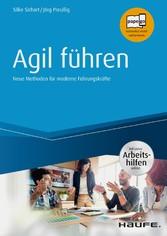 Agil führen - inkl. Arbeitshilfen online Neue Methoden für moderne Führungskräfte