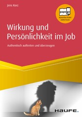 Wirkung und Persönlichkeit im Job Authentisch auftreten und überzeugen