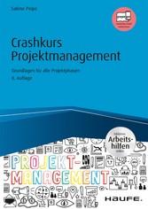 Crashkurs Projektmanagement - inkl. Arbeitshilfen online Grundlagen für alle Projektphasen