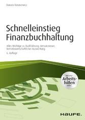 Schnelleinstieg Finanzbuchhaltung - inkl. Arbeitshilfen online Alles Wichtige zu Buchführung, Umsatzsteuer, Betriebswirtschaftlicher Auswertung