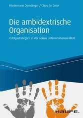 Die ambidextrische Organisation Erfolgsstrategien in der neuen Unternehmensrealität