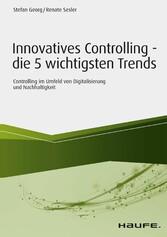 Innovatives Controlling - die 5 wichtigsten Trends Controlling im Umfeld von Digitalisierung und Nachhaltigkeit