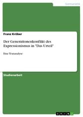 Der Generationenkonflikt des Expressionismus in 'Das Urteil' Eine Textanalyse