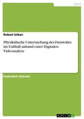 Physikalische Untersuchung des Freistoßes im Fußball anhand einer Digitalen Videoanalyse