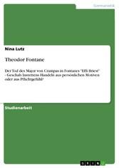 Theodor Fontane Der Tod des Major von Crampas in Fontanes 'Effi Briest' - Geschah Instettens Handeln aus persönlichen Motiven oder aus Pflichtgefühl?