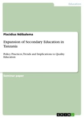 Expansion of Secondary Education in Tanzania Policy Practices, Trends and Implications to Quality Education