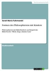 Formen des Philosophierens mit Kindern Philosophieren mit Bilderbüchern am Beispiel des Bilderbuches 'Blöde Ziege, dumme Gans'
