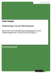 Entfernung von der Wehrmacht Deserteure und wehrpflichtige Regimegegner in der Nachkriegsliteratur von Autoren der Gruppe 47