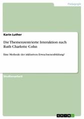 Die Themenzentrierte Interaktion nach Ruth Charlotte Cohn Eine Methode der inklusiven Erwachsenenbildung?