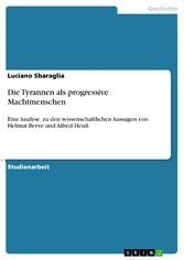 Die Tyrannen als progressive Machtmenschen Eine Analyse, zu den wissenschaftlichen Aussagen von Helmut Berve und Alfred Heuß