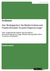 Das 'Rotkäppchen' der Brüder Grimm und Charles Perraults 'Le petit Chaperon rouge' Eine vergleichende Analyse mit besonderer Berücksichtigung der Frage: Welchen Bezug haben diese Versionen zueinander?