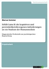 Erfüllt Luisa H. die kognitiven und persönlichkeitsbezogenen Anforderungen an ein Studium der Humanmedizin Diagnostischer Testbericht zur psychologischen Begutachtung