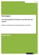 Gesellschaftlicher Wandel und Wandel des Sports Kultur und Zivilisation als Einflussgrößen des Sports