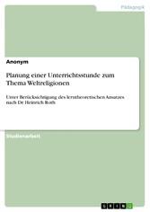 Planung einer Unterrichtsstunde zum Thema Weltreligionen Unter Berücksichtigung des lerntheoretischen Ansatzes nach Dr. Heinrich Roth