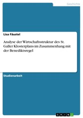 Analyse der Wirtschaftsstruktur des St. Galler Klosterplans im Zusammenhang mit der Benediktsregel