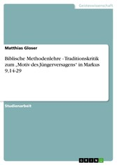 Biblische Methodenlehre - Traditionskritik  zum 'Motiv des Jüngerversagens' in Markus 9,14-29
