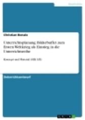 Unterrichtsplanung: Bilderbuffet zum Ersten Weltkrieg als Einstieg in die Unterrichtsreihe Konzept und Material (SEK I/II)