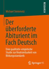 Der überforderte Abiturient im Fach Deutsch Eine qualitativ-empirische Studie zur Realisierbarkeit von Bildungsstandards