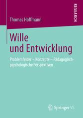 Wille und Entwicklung Problemfelder - Konzepte - Pädagogisch-psychologische Perspektiven