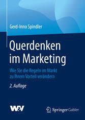 Querdenken im Marketing Wie Sie die Regeln im Markt zu Ihrem Vorteil verändern
