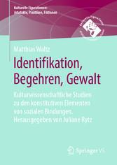 Identifikation, Begehren, Gewalt Kulturwissenschaftliche Studien zu den konstitutiven Elementen von sozialen Bindungen. Herausgegeben von Juliane Rytz