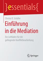 Einführung in die Mediation Ein Leitfaden für die gelingende Konfliktbearbeitung