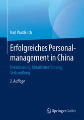 Erfolgreiches Personalmanagement in China Rekrutierung, Mitarbeiterführung, Verhandlung