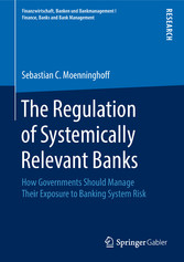 The Regulation of Systemically Relevant Banks How Governments Should Manage Their Exposure to Banking System Risk