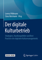 Der digitale Kulturbetrieb Strategien, Handlungsfelder und Best Practices des digitalen Kulturmanagements