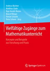 Vielfältige Zugänge zum Mathematikunterricht Konzepte und Beispiele aus Forschung und Praxis