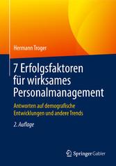 7 Erfolgsfaktoren für wirksames Personalmanagement Antworten auf demografische Entwicklungen und andere Trends