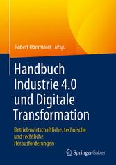 Handbuch Industrie 4.0 und Digitale Transformation Betriebswirtschaftliche, technische und rechtliche Herausforderungen