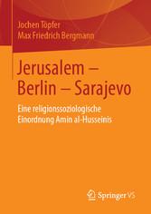 Jerusalem - Berlin - Sarajevo Eine religionssoziologische Einordnung Amin al-Husseinis