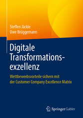 Digitale Transformationsexzellenz Wettbewerbsvorteile sichern mit der Customer Company Excellence Matrix