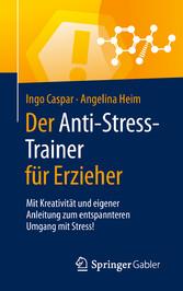 Der Anti-Stress-Trainer für Erzieher Mit Kreativität und eigener Anleitung zum entspannteren Umgang mit Stress!