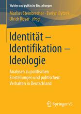 Identität - Identifikation - Ideologie Analysen zu politischen Einstellungen und politischem Verhalten in Deutschland
