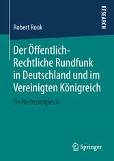 Der Öffentlich-Rechtliche Rundfunk in Deutschland und im Vereinigten Königreich Ein Rechtsvergleich
