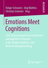 Emotions Meet Cognitions Zum Zusammenspiel von emotionalen und kognitiven Prozessen in der Medienrezeptions- und Medienwirkungsforschung