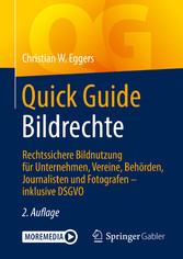 Quick Guide Bildrechte Rechtssichere Bildnutzung für Unternehmen, Vereine, Behörden, Journalisten und Fotografen - inklusive DSGVO