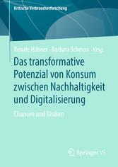 Das transformative Potenzial von Konsum zwischen Nachhaltigkeit und Digitalisierung Chancen und Risiken