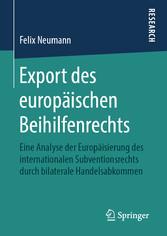 Export des europäischen Beihilfenrechts Eine Analyse der Europäisierung des internationalen Subventionsrechts durch bilaterale Handelsabkommen