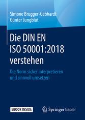 Die DIN EN ISO 50001:2018 verstehen Die Norm sicher interpretieren und sinnvoll umsetzen