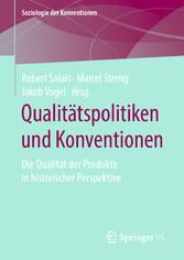 Qualitätspolitiken und Konventionen Die Qualität der Produkte in historischer Perspektive