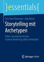 Storytelling mit Archetypen Video-Geschichten für das Content Marketing selbst entwickeln
